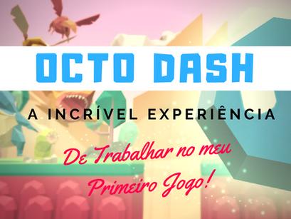 Octo Dash: A Incrível Experiência de Trabalhar no Meu Primeiro Jogo
