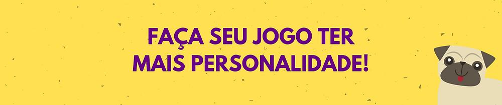 Faça seu jogo ter mais personalidade!