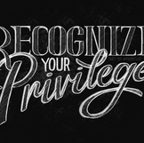 Recognize Your Privilege