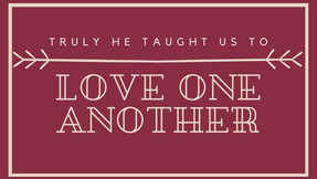 Truly He Taught Us to Love One Another