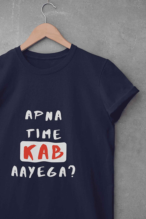 Apna Time KAB Aayega - Round Neck T-Shirt
