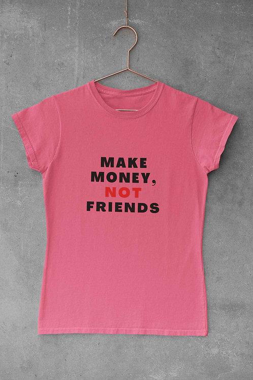 Make Money, Not Friends - Women's Round Neck T-Shirt
