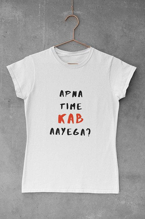 Apna Time KAB Aayega - Women's Round Neck T-Shirt