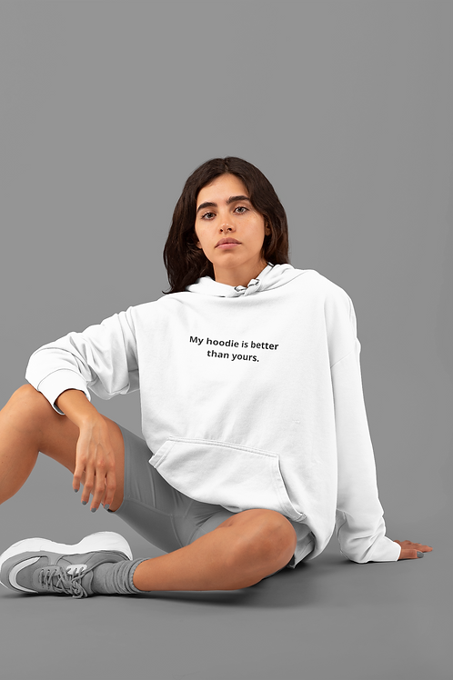 My Hoodie Is Better Than Yours - Unisex Hoodie
