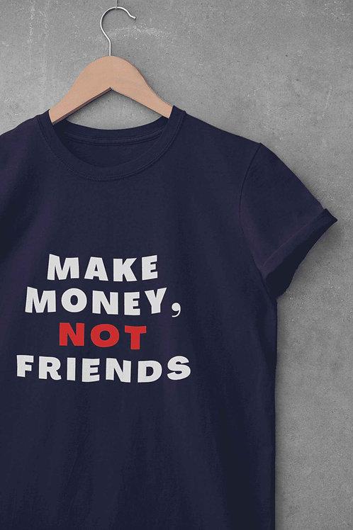 Make Money, Not Friends - Round Neck T-Shirt