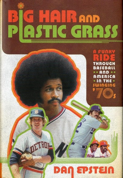 Big Hair and Fake Grass - A Funky Ride Through Baseball and America in the Swinging '70s.