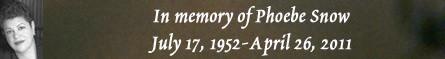 In memory of Phoebe Snow