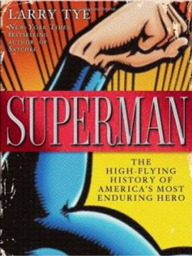 """Superman - The High-Flying History of America's Most Enduring Hero"" by Larry Tye"