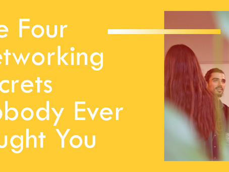 The Four Networking Secrets Nobody Ever Taught You