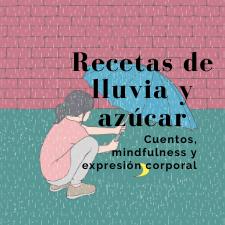 RECETAS DE LLUVIA Y AZÚCAR, para el corazón- Cuentos, mindfulness y expresión corporal