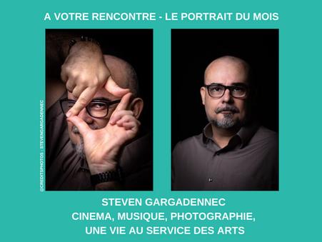 Portrait du mois : Steven Gargadennec - Cinéma, Musique, Photographie, une vie au service des arts
