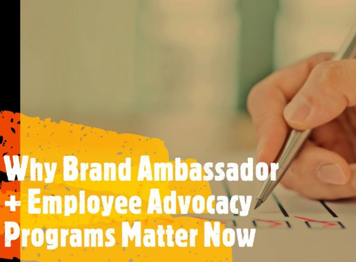 Why Brand Ambassador + Employee Advocacy Programs Matter Now