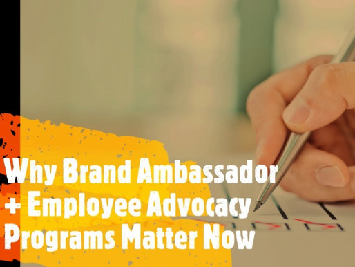 Why Brand Ambassador + Employee Advocacy Programs Matter Now