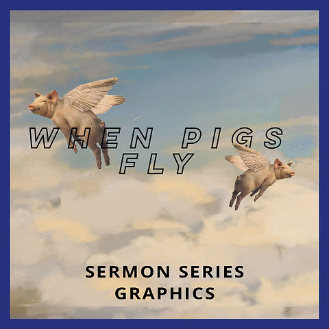 When Pigs Fly  Sermon Series Graphics