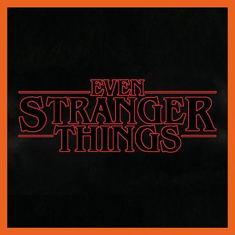 Even Stranger Things