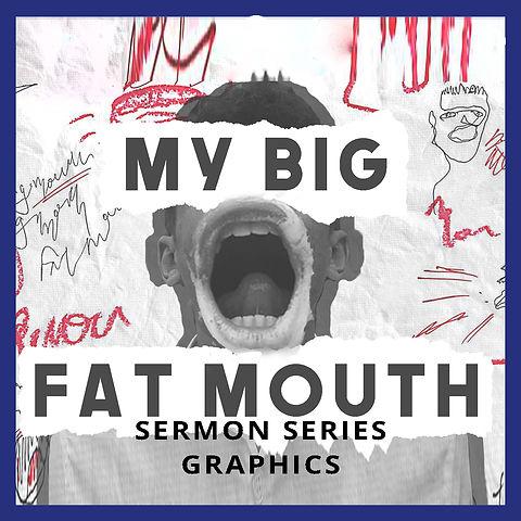 My Big Fat Mouth  Sermon Series Graphics