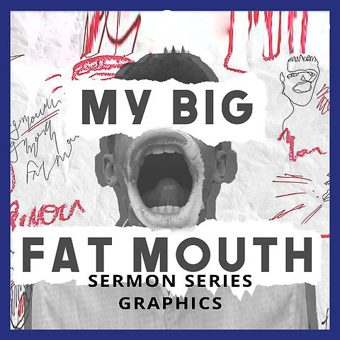 My Big Fat Mouth  Sermon Series Graphics