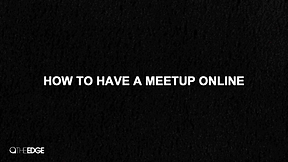 How To Have A Meetup Online