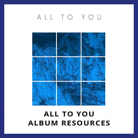 All To You Album Resources