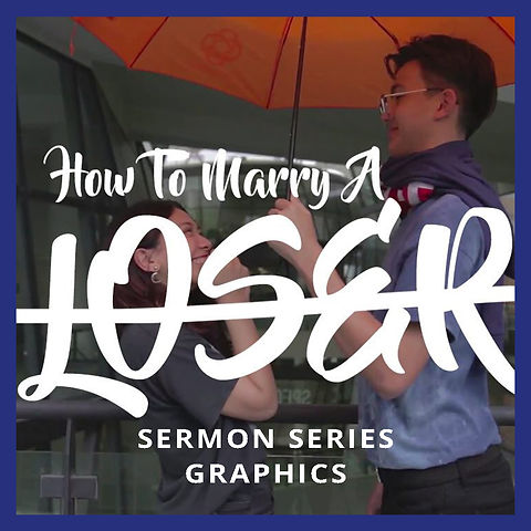 How To Marry A Loser  Sermon Series Graphics