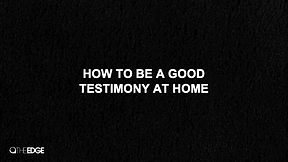 How To Be A Good Testimony At Home