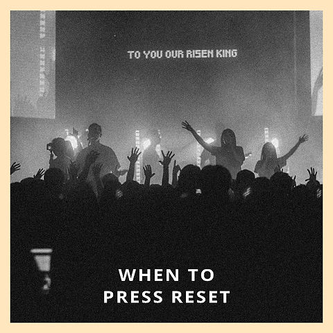 When To Press Reset