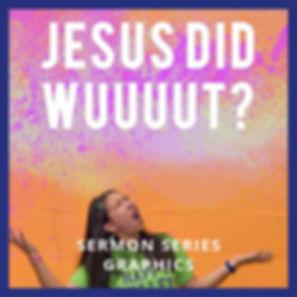 Jesus Did Wuuuut  Sermon Series Graphics