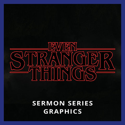 Even Stranger Things  Sermon Series Graphics