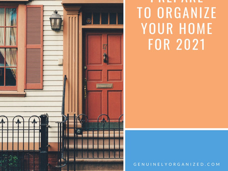 Let's Prepare to Get Your Home Organized for 2021