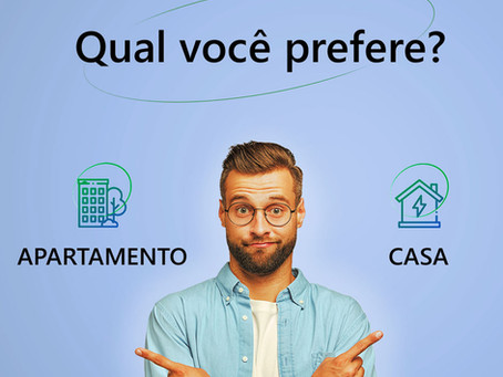 Casa ou apartamento?