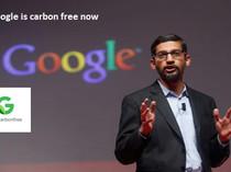 Google CEO , Sundar pichai says google carbon footprint is now zero..
