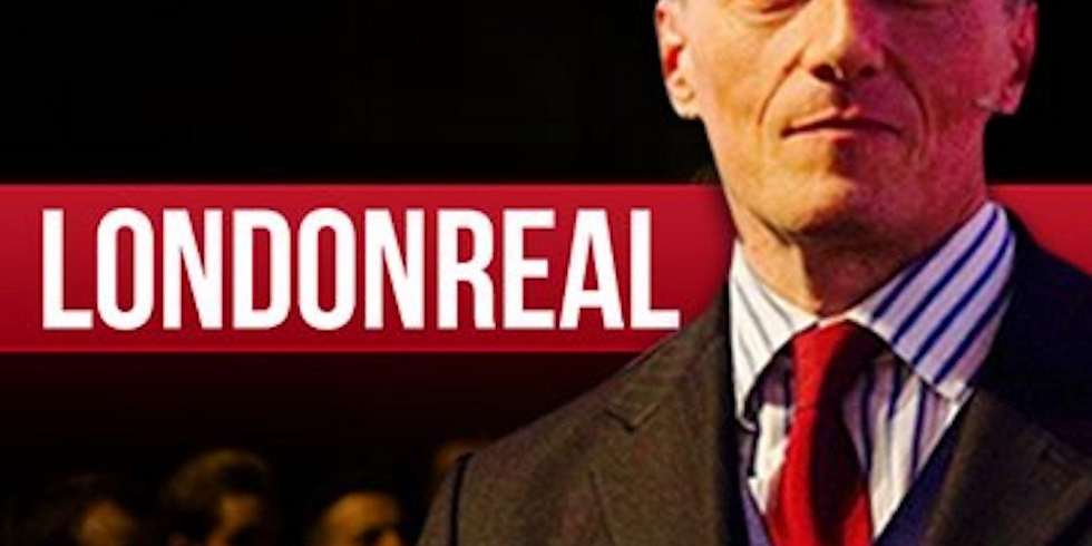 The London Real with Brian Rose 1pm EST / 5pm United Kingdom Time