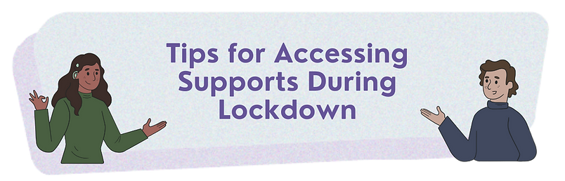 Tips for Accessing Supports During Lockdown