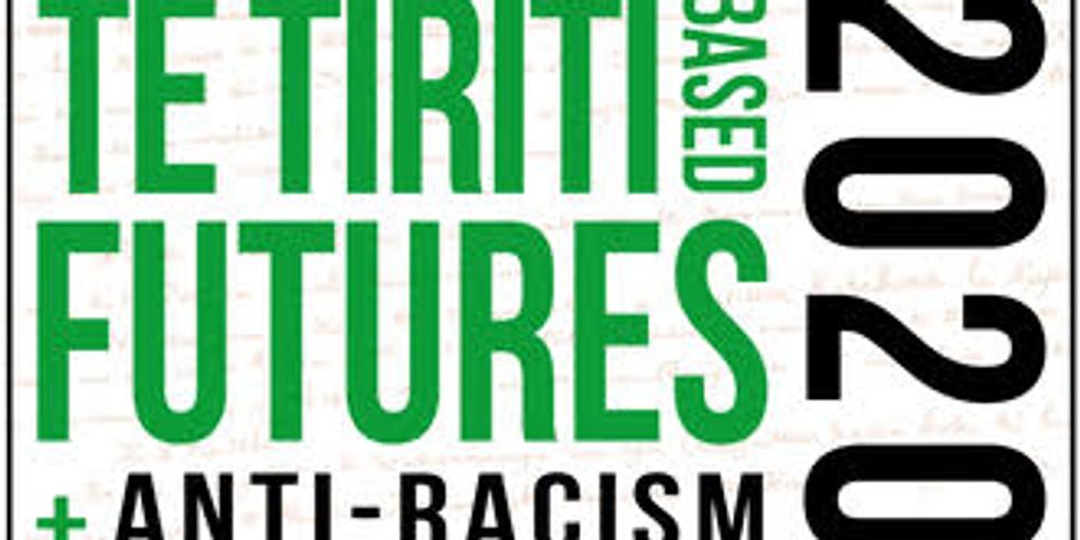 He Pōwhiri: Te Tiriti Based Futures and anti-racism 2020.