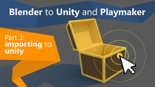 Blender to Unity and Playmaker | Part 3: Importing to Unity