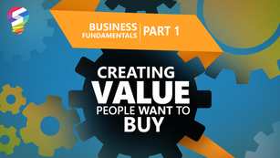 Business Fundamentals Part 1 : Creating Value People Want To Buy