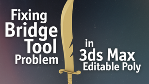 3ds Max bridge tool problem and how to fix it