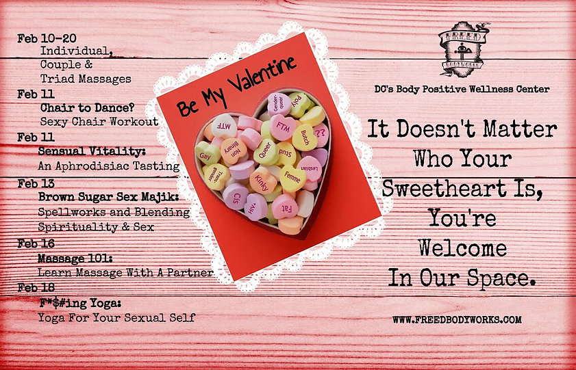 "A photo shows a bowl of candy hearts that say things like ""queer,"" ""non-binary,"" ""femme,"" and other identities. To the right of the picture, text says, ""It doesn't matter who your sweetheart is, you're welcome in our space."" To the left of the image, events are listed: Feb 10-20, individual, couple and triad massages; Feb. 11, Chair to Dance? A Sexy Chair Workout; Feb 11, Sensual Vitality: An Aprodisiac Tasting; Feb. 13, Brown Sugar Sex Majik: Spellworks and Blending Spirituality and Sex; Feb. 16, Massage 101: Learn Massage with a Partner; Feb 18, Fucking Yoga: Yoga for Your Sexual Self"