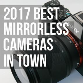 2017 Best Mirrorless Cameras in Town