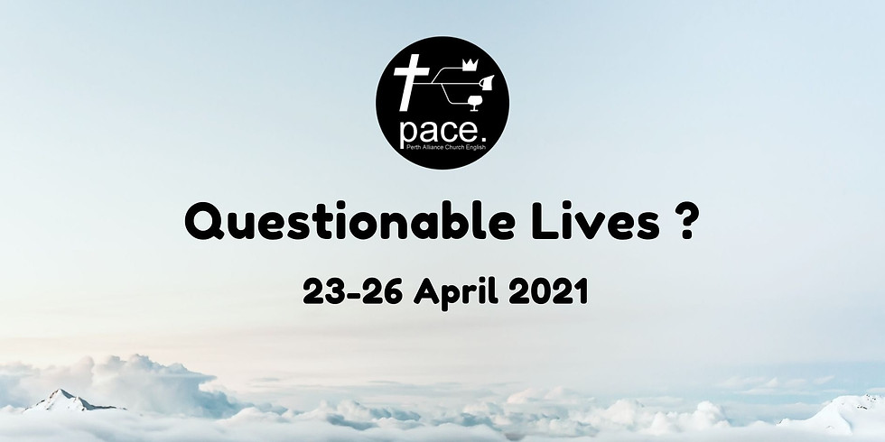 PACE CAMP 2021: Questionable Lives
