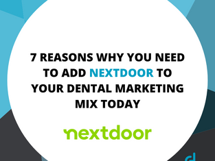 7 Reasons Why You Need to Add Nextdoor to Your Dental Marketing Mix Today