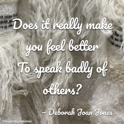 Does it really make you feel better to speak badly of others