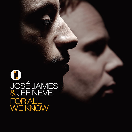 JOSÉ JAMES & JEF NEVE / For All We Know