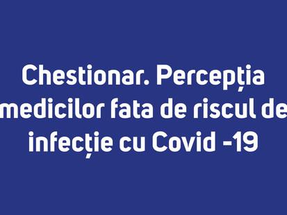 Chestionar. Percepția medicilor fata de riscul de infecție cu Covid -19
