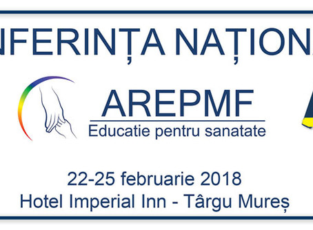 Conferinta Nationala AREPMF – Editia a IV-a – Tg Mures, 22-25 februarie 2018