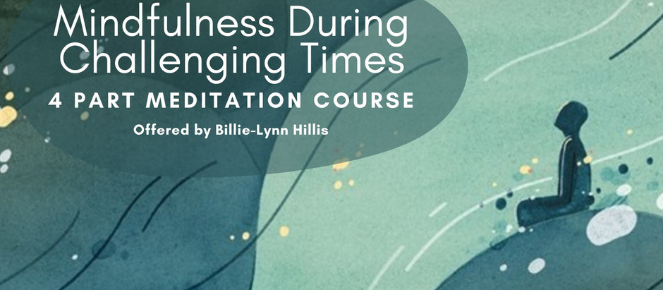 Mindfulness During Challenging Times - Free Virtual Course