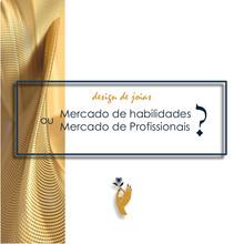 Design de Joias - Mercado de Habilidades ou Mercado de Profissionais