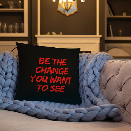 BE THE CHANGE YOU WANT TO SEE PILLOWS