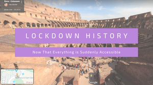 A google street view image of the colloseum. Writing on a purple background says Lockdown History: Now that everything is suddenly accessible