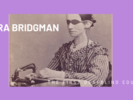 Laura Bridgman- The First Deafblind Education